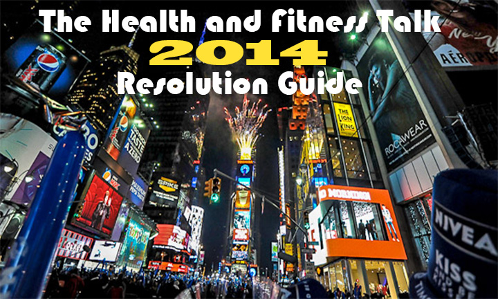 The Health and Fitness Talk 2014 Resolution Guide